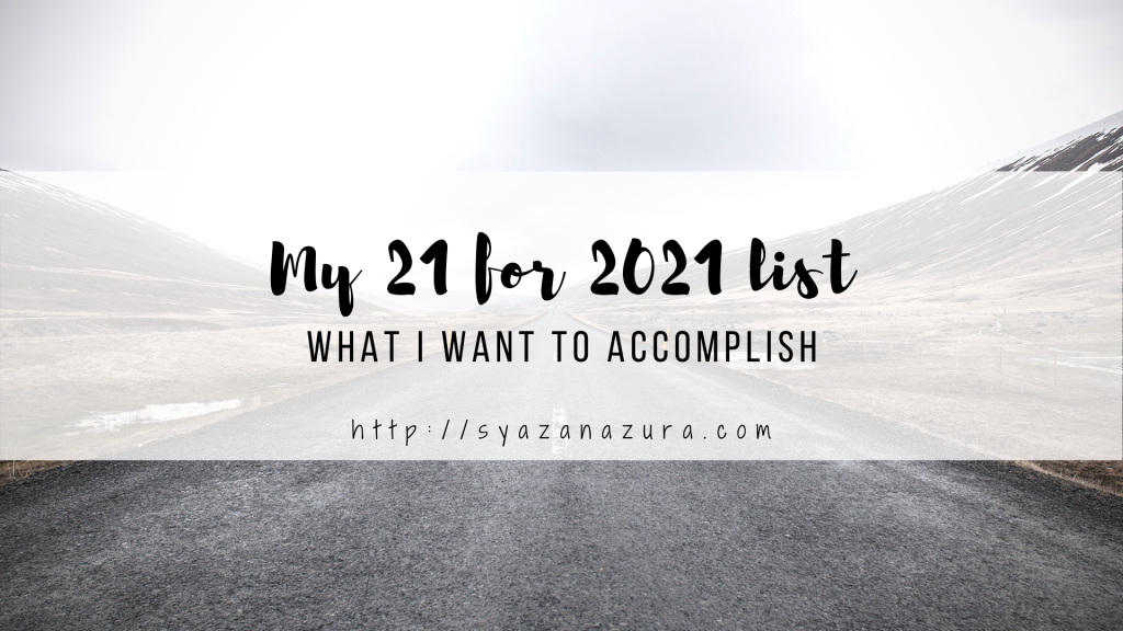21 for 2021 list: What I want to accomplish.
